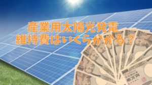 産業用太陽光発電にかかる維持費と項目(内訳あり)